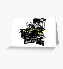 to Protect and Serve, right? Greeting Card