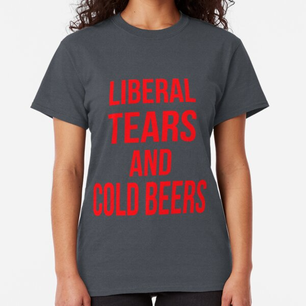 Liberal Tears And Cold Beers Classic T-Shirt