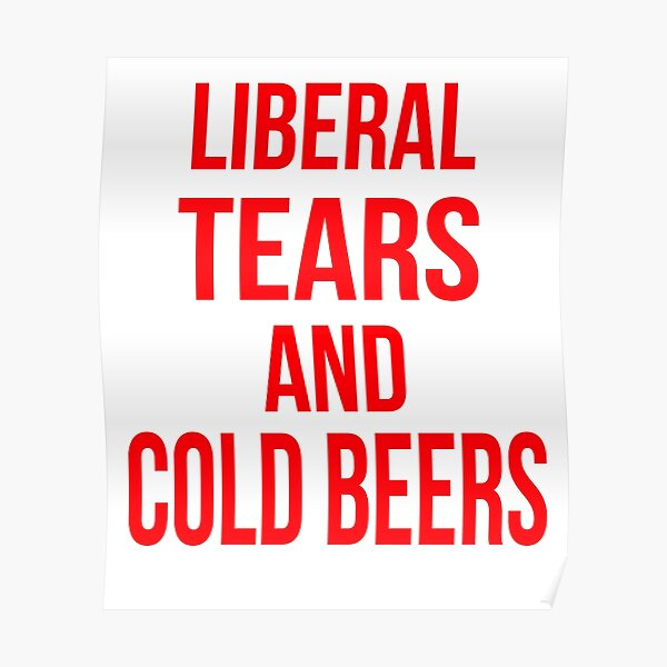Liberal Tears And Cold Beers Poster