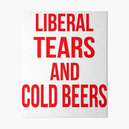 Liberal Tears And Cold Beers Art Board Print