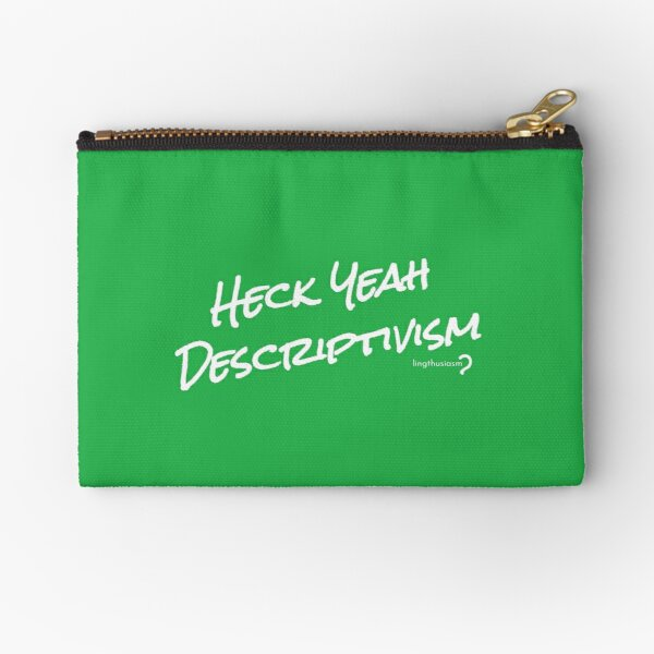 Heck Yeah Descriptivism - Pouch in white on green Zipper Pouch