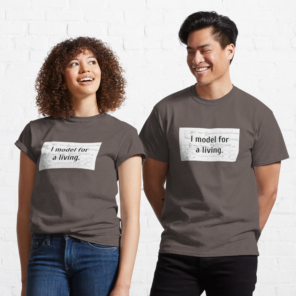 I model for a living. Classic T-Shirt