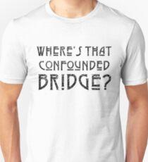 WHERE'S THAT CONFOUNDED BRIDGE? - destroyed black Unisex T-Shirt
