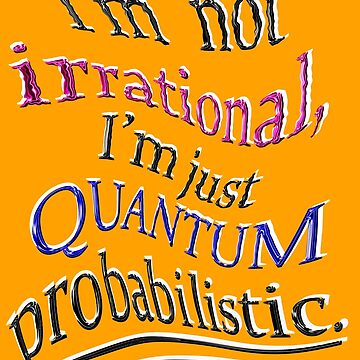 Quantum only seems IRRATIONAL by TeaseTees