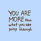 You are more than what you are going through by Julia Syrykh
