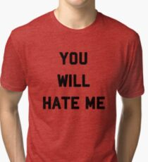 Ox Baker - You Will Hate Me Tri-blend T-Shirt