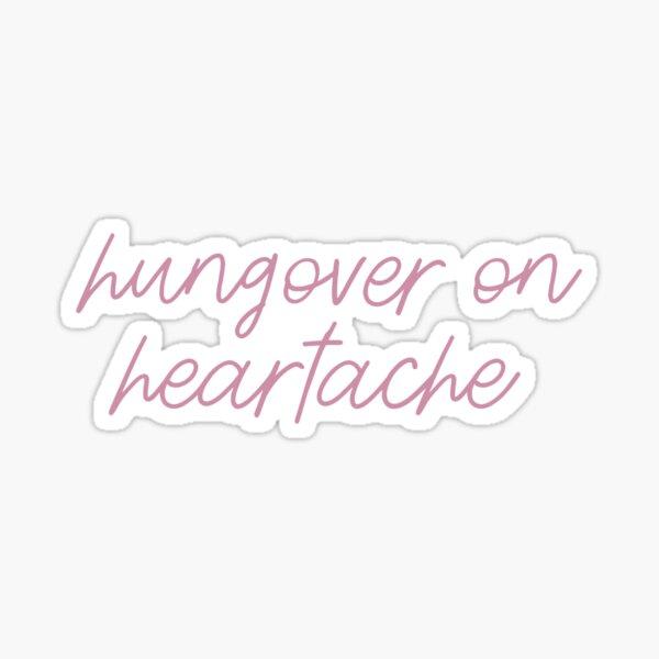 hungover on heartache Sticker