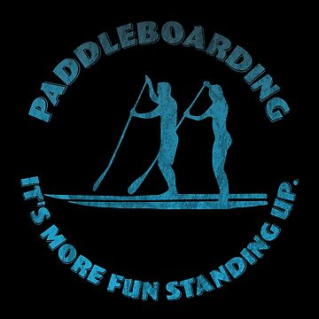 Stand Up Paddleboarding Design - Paddleboarding Its More Fun Standing Up by kudostees