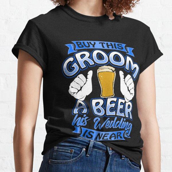 Groom Beer Me Tshirt Funny Groom Bachelor Party Shirt Classic T-Shirt
