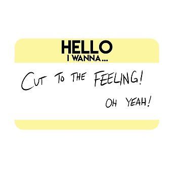 Hello I wanna Cut to the Feeling! oh yeah! by ElliotCrutchley