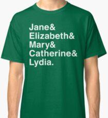 Jane & Elizabeth & Mary & Catherine & Lydia. Classic T-Shirt