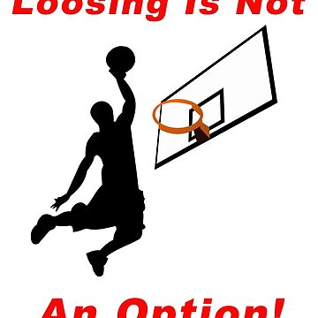 Loosing Is Not An Option - Basketball Red by BWBConcepts