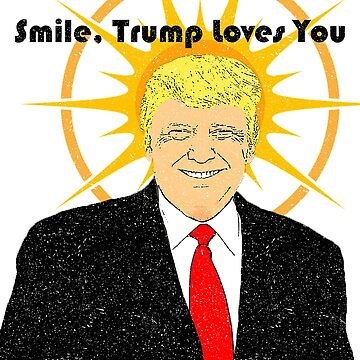 Smile, Trump Loves You Distressed T-Shirt by Croneda