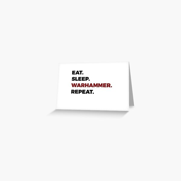 Eat Sleep Warhammer Repeat Greeting Card