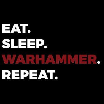 Eat Sleep Warhammer Repeat - Black by Purpleandorange