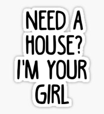 Need A House I'm Your Girl - Real Estate Agent Quote T-Shirt Sticker