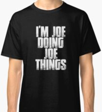 I'm Joe Doing Joe Things Funny Sarcastic Gift T Shirt Classic T-Shirt