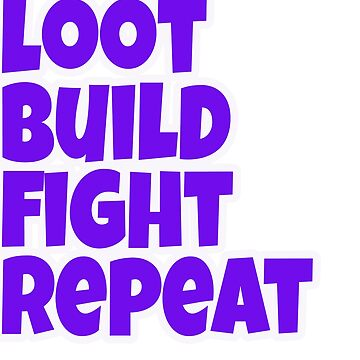 Loot Build Fight Repeat by scallies55