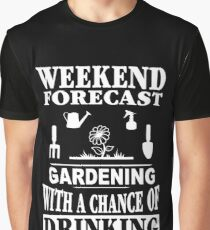 Weekend Forecast: Gardening With A Chance Of Drinking Graphic T-Shirt