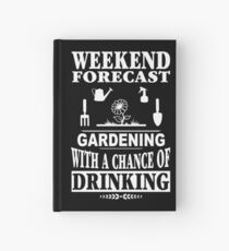 Weekend Forecast Gardening With A Chance Of Drinking T-Shirt Hardcover Journal