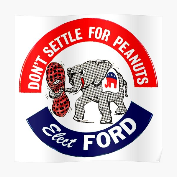 DON'T SETTLE FOR PEANUTS...ELECT FORD Poster