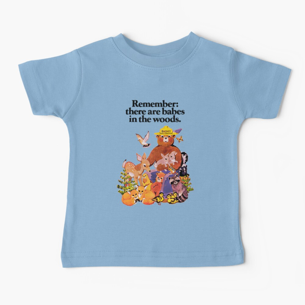 Remember there are babes in the woods. Baby T-Shirt