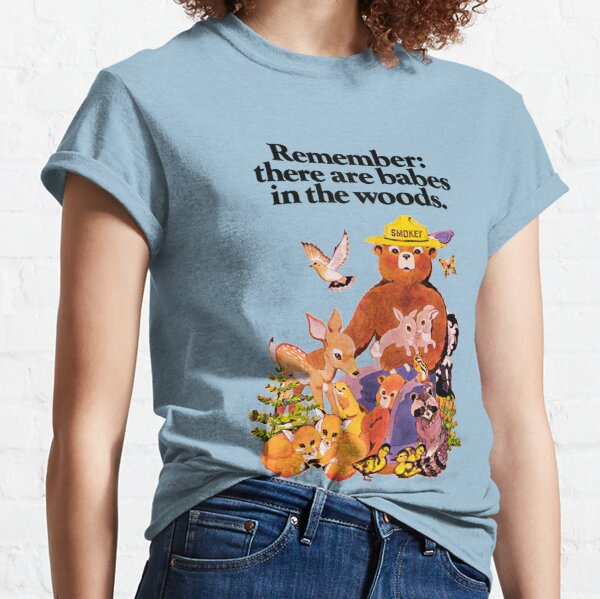Remember there are babes in the woods. Classic T-Shirt