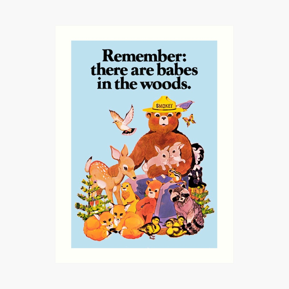Remember there are babes in the woods. Art Print