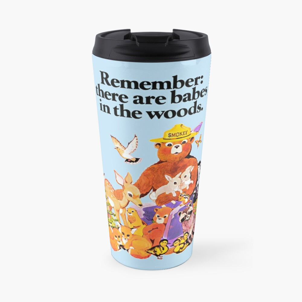 Remember there are babes in the woods. Travel Mug