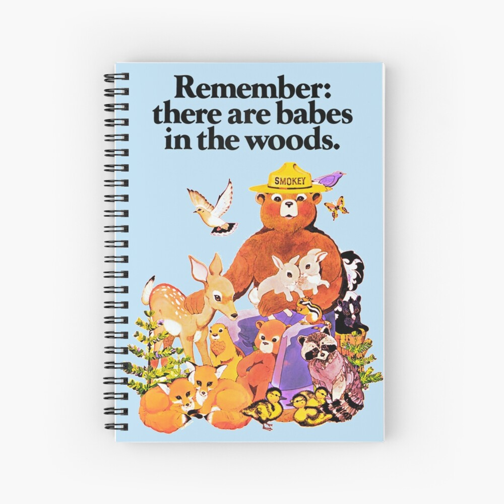 Remember there are babes in the woods. Spiral Notebook