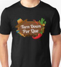 Turn Down Por Que | Cinco De Mayo shirt | Cinco De Mayo party supplies | Cinco De Mayo shirt funny | Cinco De Mayo tshirt | Cinco De Mayo women men | Cinco De Mayo taco | Cinco De Mayo shirt 2018 Unisex T-Shirt