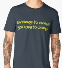 For Things to change, You have to change Men's Premium T-Shirt