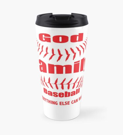 GOD, FAMILY THEN BASEBALL – EVERYTHING ELSE CAN WAIT SHIRT & GIFTS Travel Mug