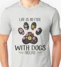 Life is better with dogs around  Unisex T-Shirt