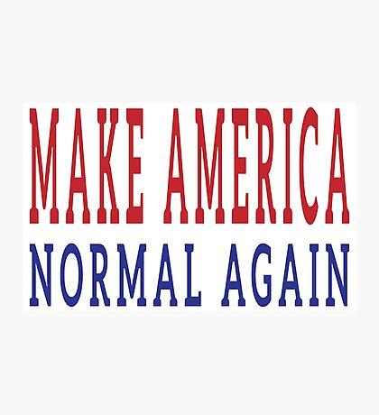Make America Normal Again Photographic Print