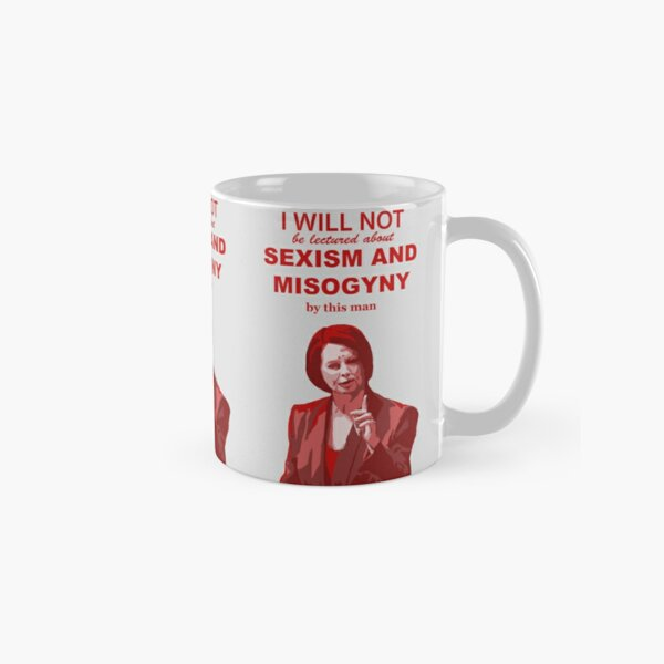 "Julia Gillard ""I will not be lectured about sexism and misogyny by this man"" quote Classic Mug"