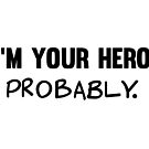 I'm Your Hero, probably  by ThePrintPuffin