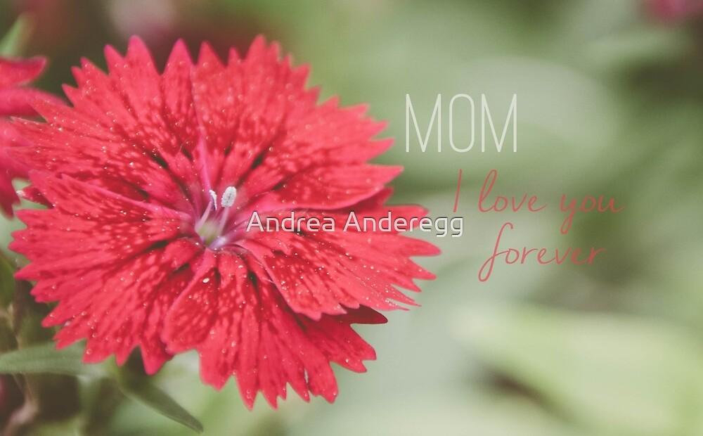 Mom I love you by andreaanderegg