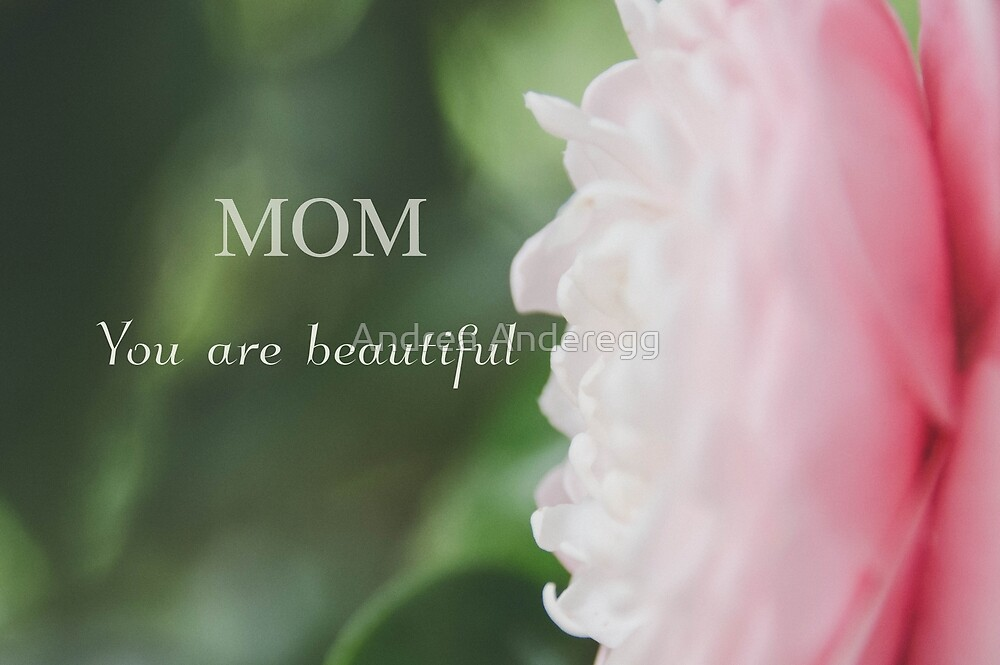 Mom you are beautiful by andreaanderegg