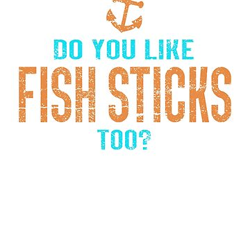 Do You Like Fishsticks Too? funny kids anchor fish by creative321