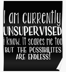 Statement Funny Slogan Design  - I Am Currently Unsupervised I Know It Scares Me Too Poster