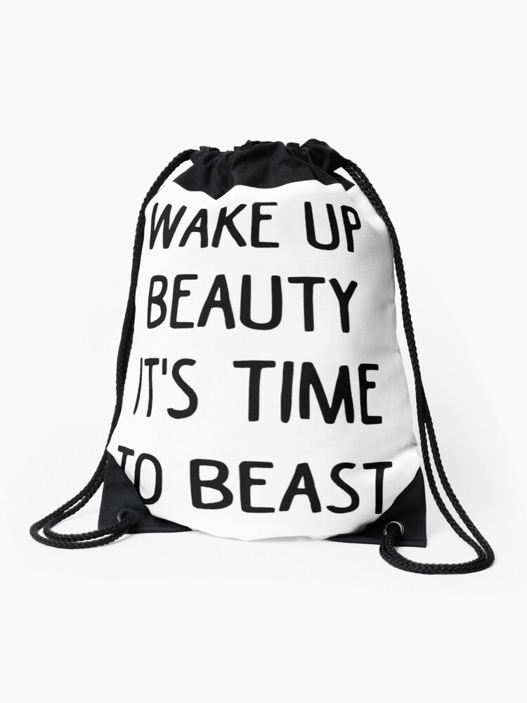 Wake Up Beauty It\'s Time To Beast - Gym Workout Quotes T-Shirt | Drawstring  Bag