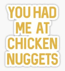 You Had Me At Chicken Nuggets Funny Nugs Chicken Nugget Gift Shirt Sticker