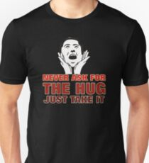 NEVER ASK FOR A HUG JUST TAKE IT Unisex T-Shirt