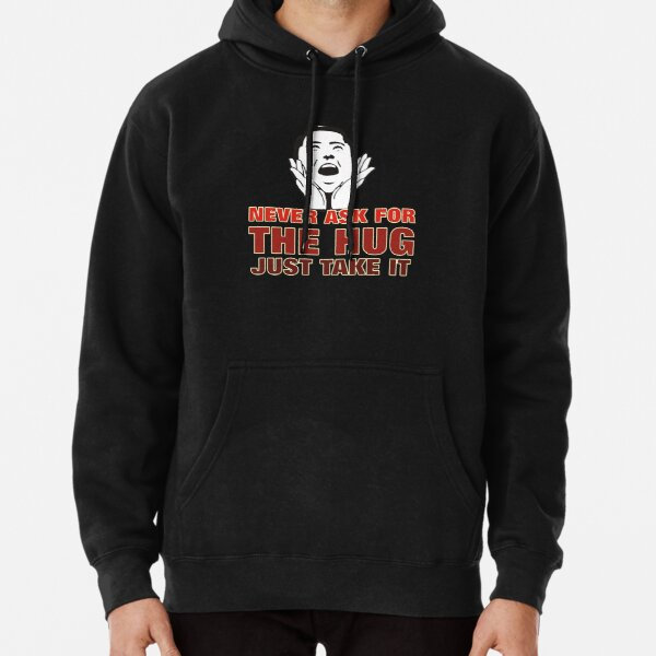 NEVER ASK FOR A HUG JUST TAKE IT Pullover Hoodie