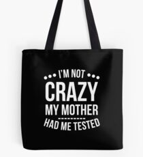I'm Not Crazy My Mother Had Me Tested T-Shirt Tote Bag