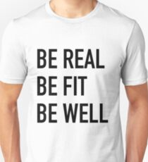 BE REAL, BE FIT, BE WELL Unisex T-Shirt