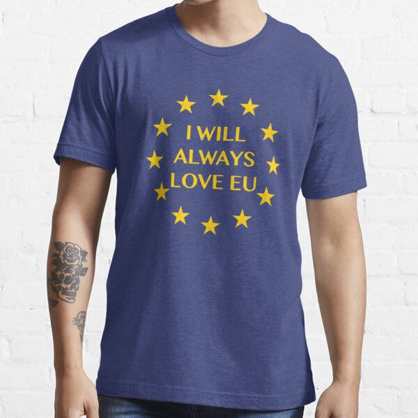 I Will Always Love EU | Brexit Essential T-Shirt