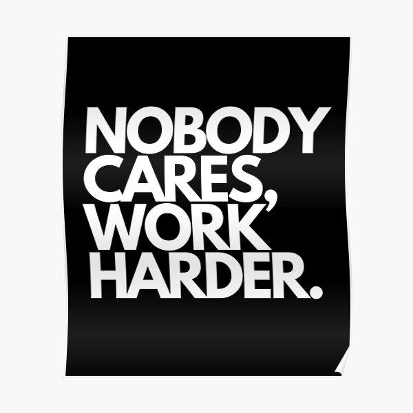 Nobody Cares, Work Harder. Poster