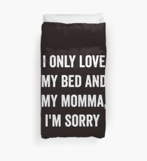 DRAKE I ONLY LOVE MY BED AND MY MOMMA SHIRT Duvet Cover